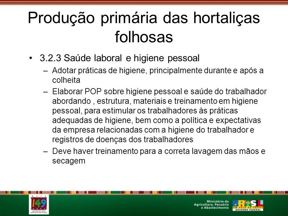 Produção primária das hortaliças folhosas 3.2.3 Saúde laboral e higiene pessoal –Adotar práticas de higiene, principalmente durante e após a colheita
