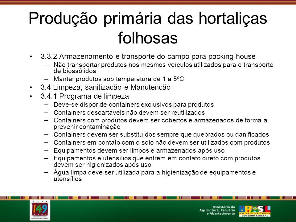 Produção primária das hortaliças folhosas 3.3.2 Armazenamento e transporte do campo para packing house –Não transportar produtos nos mesmos veículos u