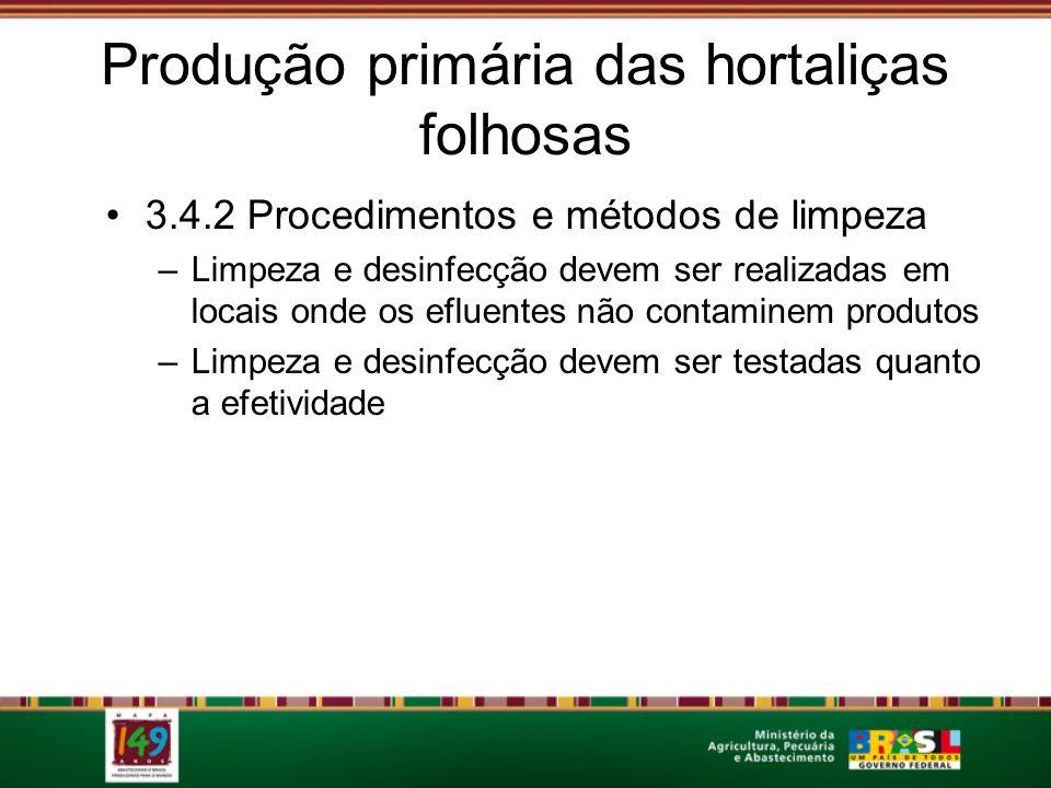 Produção primária das hortaliças folhosas 3.4.2 Procedimentos e métodos de limpeza –Limpeza e desinfecção devem ser realizadas em locais onde os eflue
