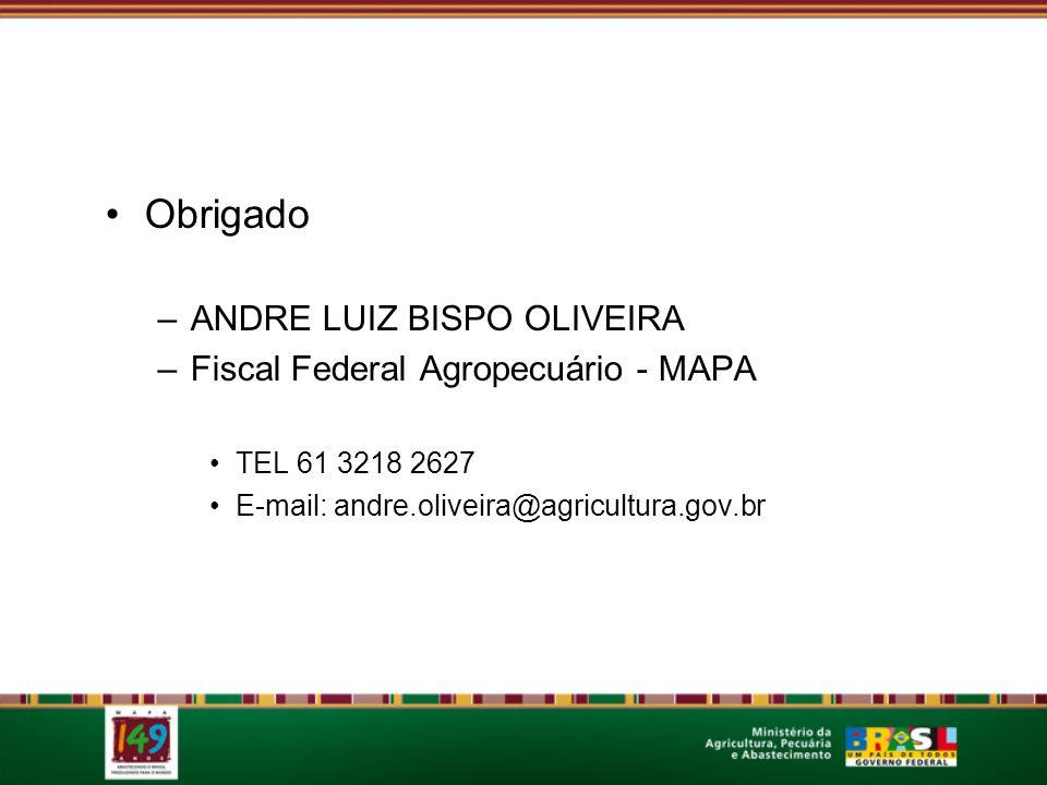 Obrigado –ANDRE LUIZ BISPO OLIVEIRA –Fiscal Federal Agropecuário - MAPA TEL 61 3218 2627 E-mail: andre.oliveira@agricultura.gov.br