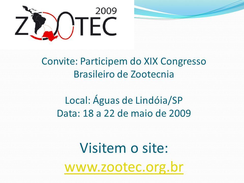 Convite: Participem do XIX Congresso Brasileiro de Zootecnia Local: Águas de Lindóia/SP Data: 18 a 22 de maio de 2009 Visitem o site: www.zootec.org.b