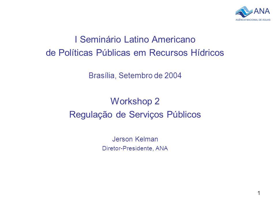 1 I Seminário Latino Americano de Políticas Públicas em Recursos Hídricos Brasília, Setembro de 2004 Workshop 2 Regulação de Serviços Públicos Jerson