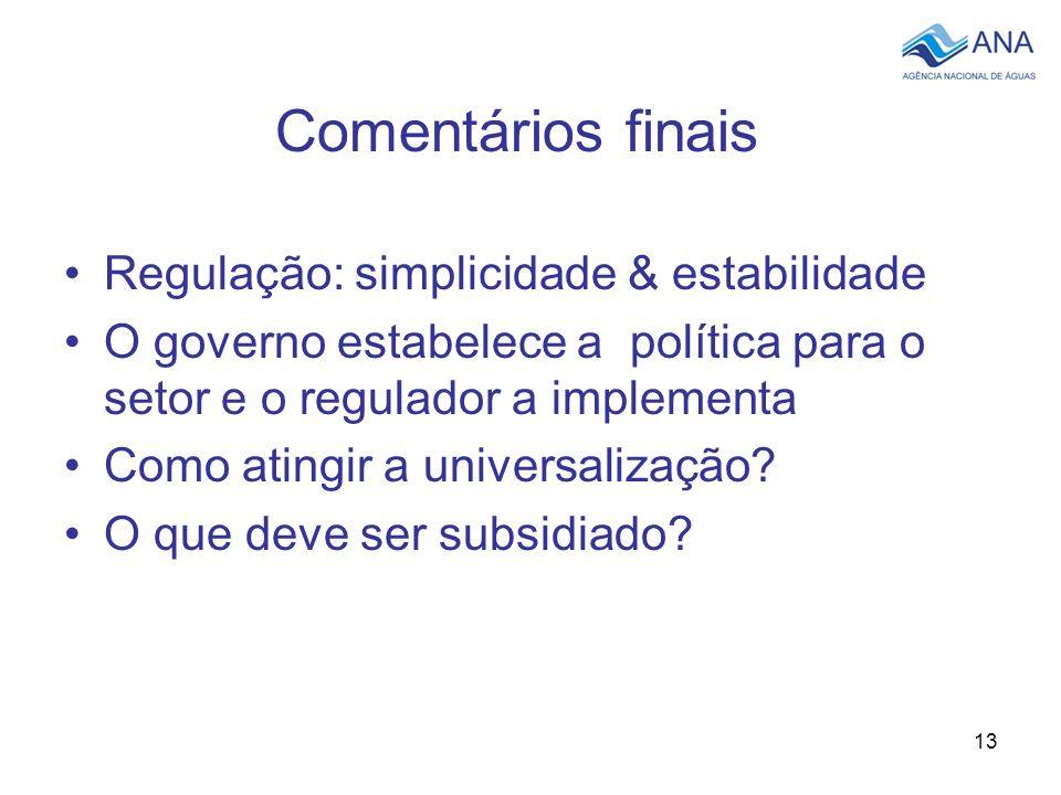 13 Comentários finais Regulação: simplicidade & estabilidade O governo estabelece a política para o setor e o regulador a implementa Como atingir a un