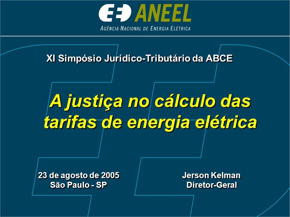 A justiça no cálculo das tarifas de energia elétrica 23 de agosto de 2005 São Paulo - SP Jerson Kelman Diretor-Geral Jerson Kelman Diretor-Geral XI Simpósio Jurídico-Tributário da ABCE