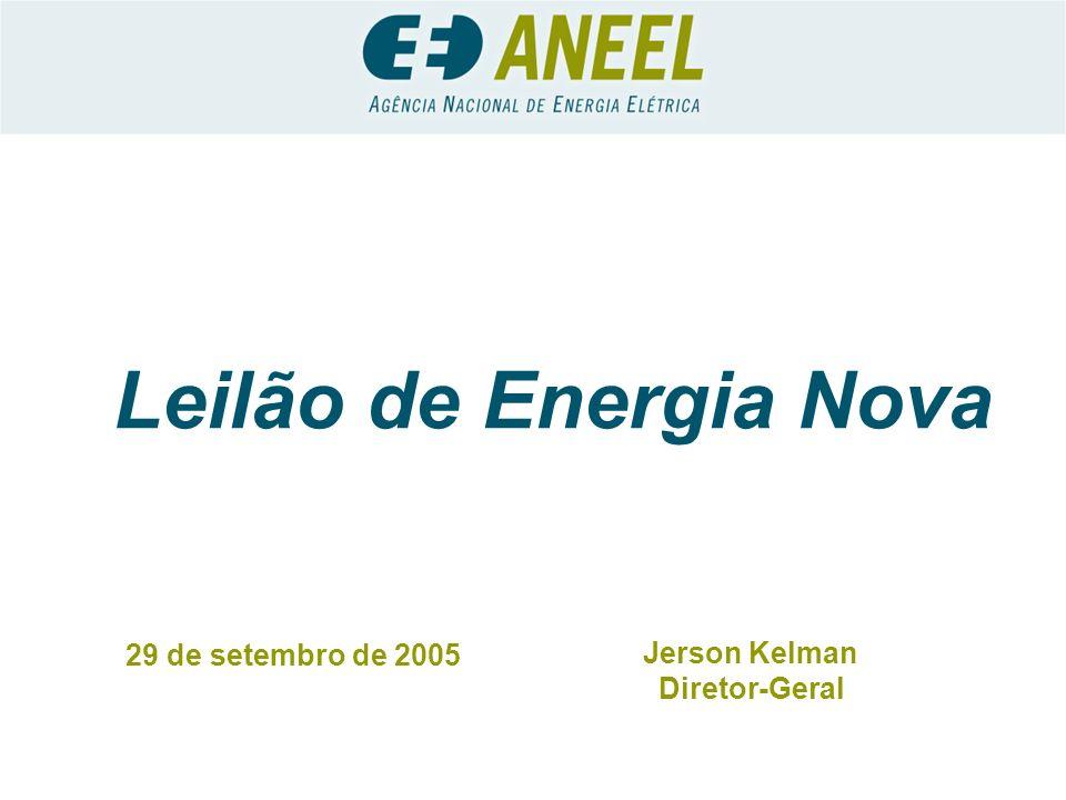 Leilão de Energia Nova 29 de setembro de 2005 Jerson Kelman Diretor-Geral