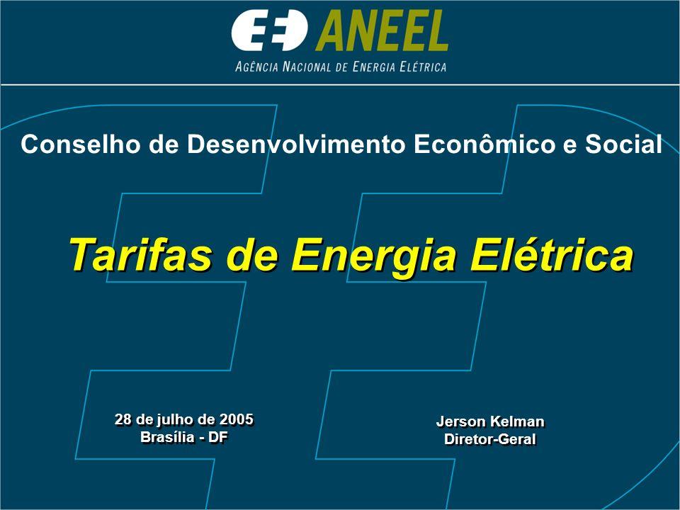Tarifas de Energia Elétrica 28 de julho de 2005 Brasília - DF 28 de julho de 2005 Brasília - DF Jerson Kelman Diretor-Geral Jerson Kelman Diretor-Gera