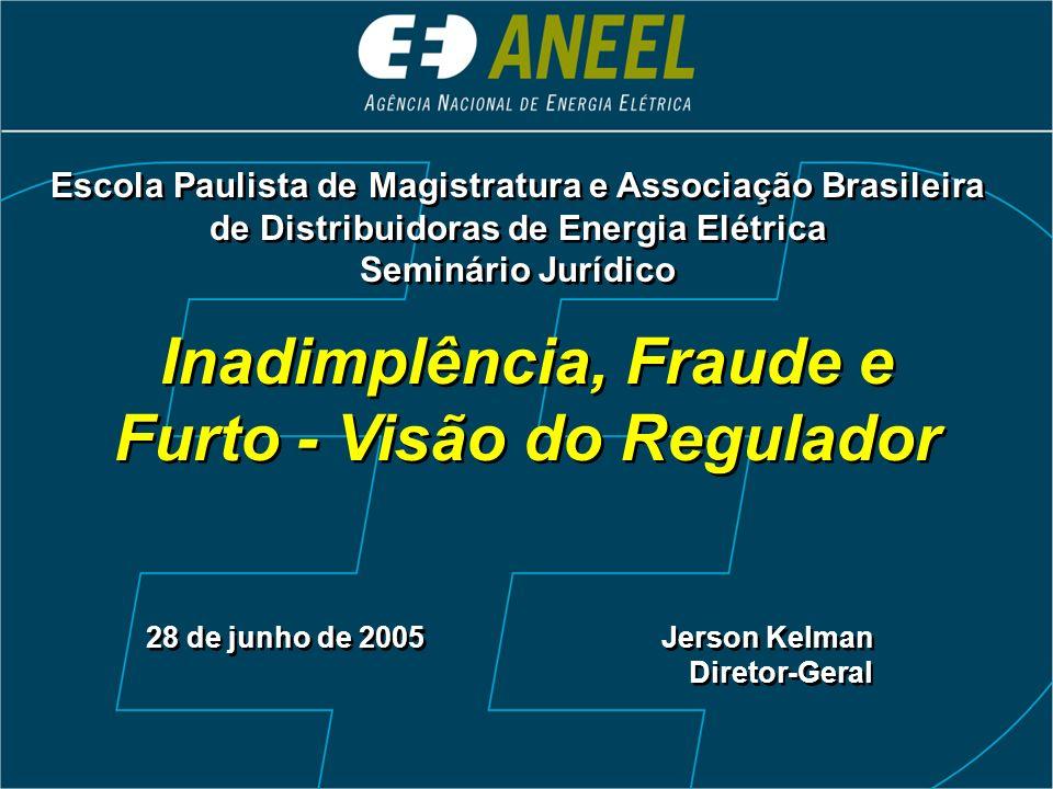 Inadimplência, Fraude e Furto - Visão do Regulador 28 de junho de 2005 Jerson Kelman Diretor-Geral Jerson Kelman Diretor-Geral Escola Paulista de Magi