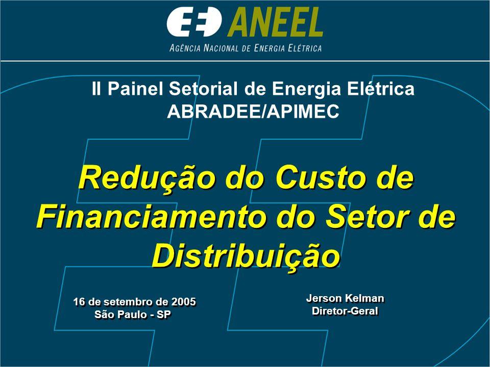 Redução do Custo de Financiamento do Setor de Distribuição 16 de setembro de 2005 São Paulo - SP 16 de setembro de 2005 São Paulo - SP Jerson Kelman Diretor-Geral Jerson Kelman Diretor-Geral II Painel Setorial de Energia Elétrica ABRADEE/APIMEC