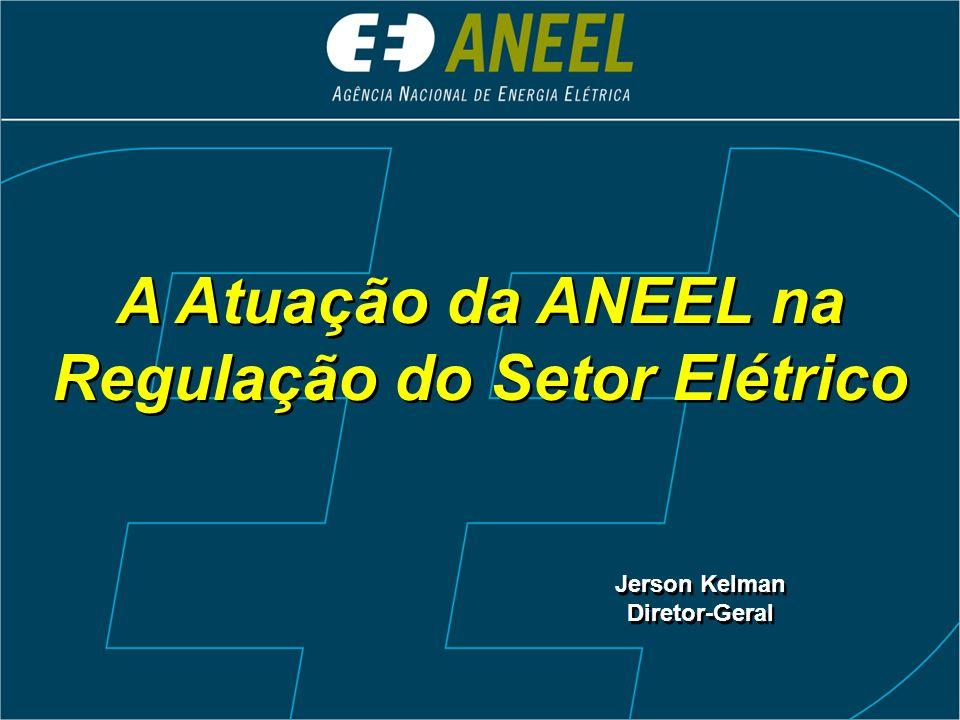 A Atuação da ANEEL na Regulação do Setor Elétrico A Atuação da ANEEL na Regulação do Setor Elétrico Jerson Kelman Diretor-Geral Jerson Kelman Diretor-