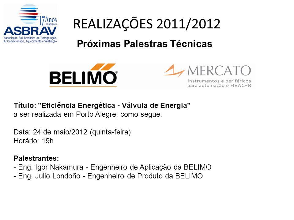 REALIZAÇÕES 2011/2012 Próximas Palestras Técnicas Título: Eficiência Energética - Válvula de Energia a ser realizada em Porto Alegre, como segue: Data: 24 de maio/2012 (quinta-feira) Horário: 19h Palestrantes: - Eng.