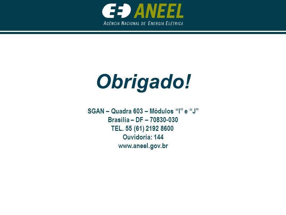 Obrigado! SGAN – Quadra 603 – Módulos I e J Brasília – DF – 70830-030 TEL. 55 (61) 2192 8600 Ouvidoria: 144 www.aneel.gov.br