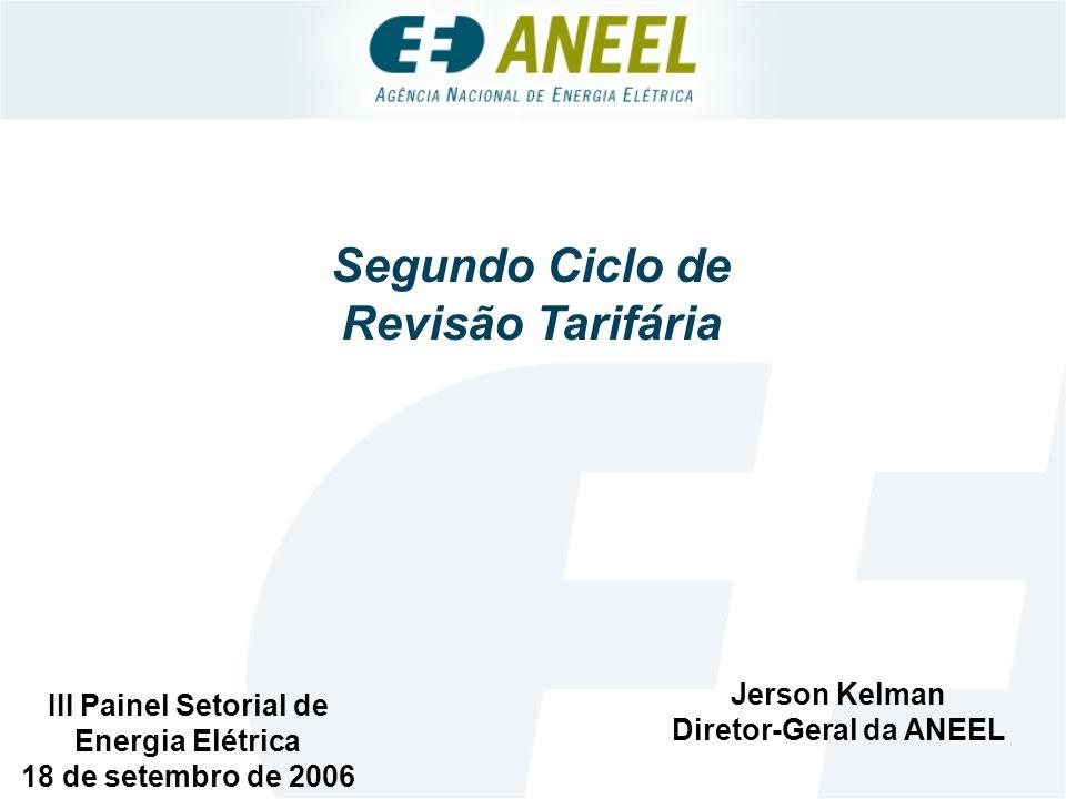 III Painel Setorial de Energia Elétrica 18 de setembro de 2006 Jerson Kelman Diretor-Geral da ANEEL Segundo Ciclo de Revisão Tarifária
