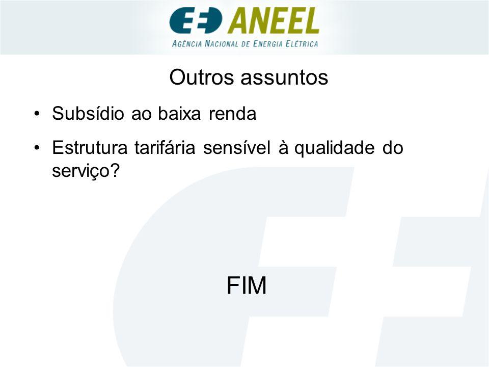 Outros assuntos Subsídio ao baixa renda Estrutura tarifária sensível à qualidade do serviço FIM