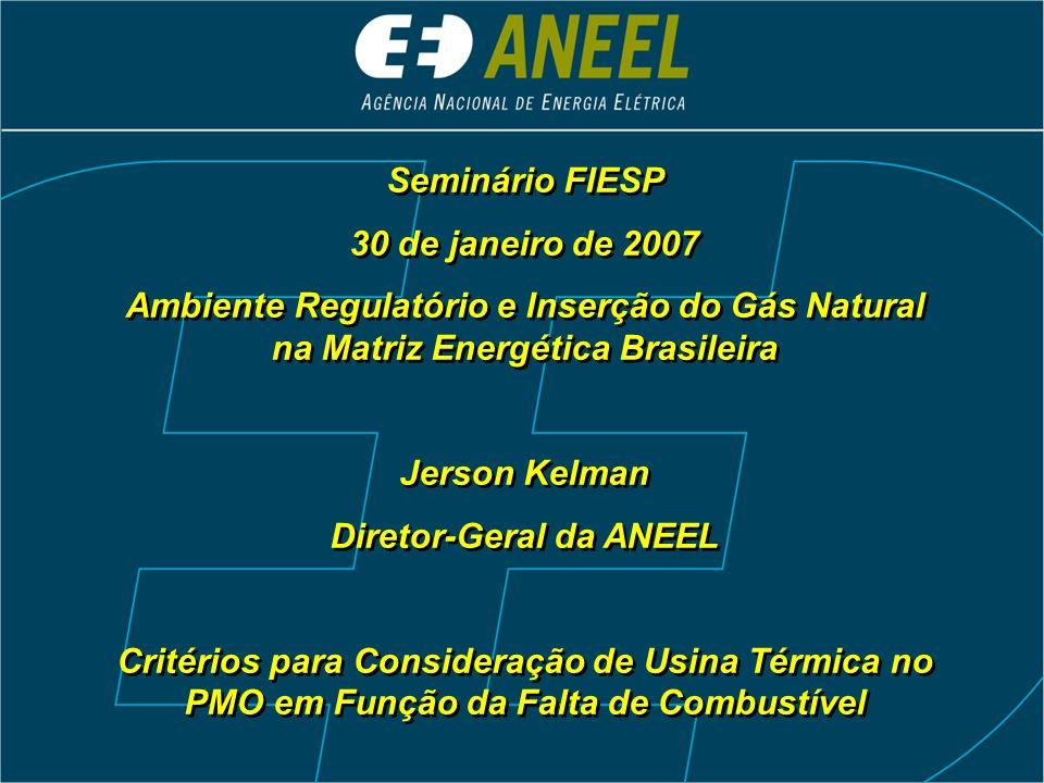 Seminário FIESP 30 de janeiro de 2007 Ambiente Regulatório e Inserção do Gás Natural na Matriz Energética Brasileira Jerson Kelman Diretor-Geral da AN