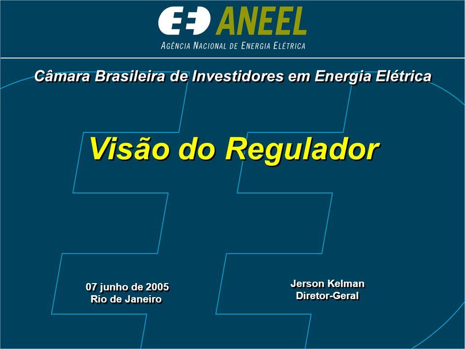 Visão do Regulador 07 junho de 2005 Rio de Janeiro 07 junho de 2005 Rio de Janeiro Jerson Kelman Diretor-Geral Jerson Kelman Diretor-Geral Câmara Bras