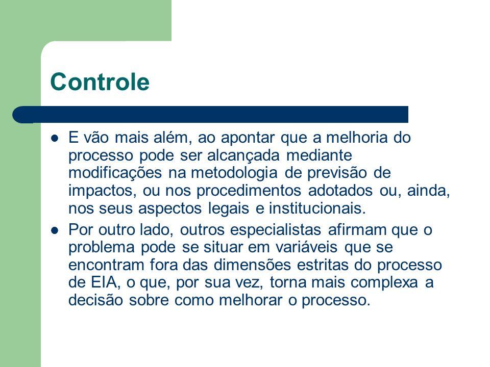 Controle E vão mais além, ao apontar que a melhoria do processo pode ser alcançada mediante modificações na metodologia de previsão de impactos, ou nos procedimentos adotados ou, ainda, nos seus aspectos legais e institucionais.