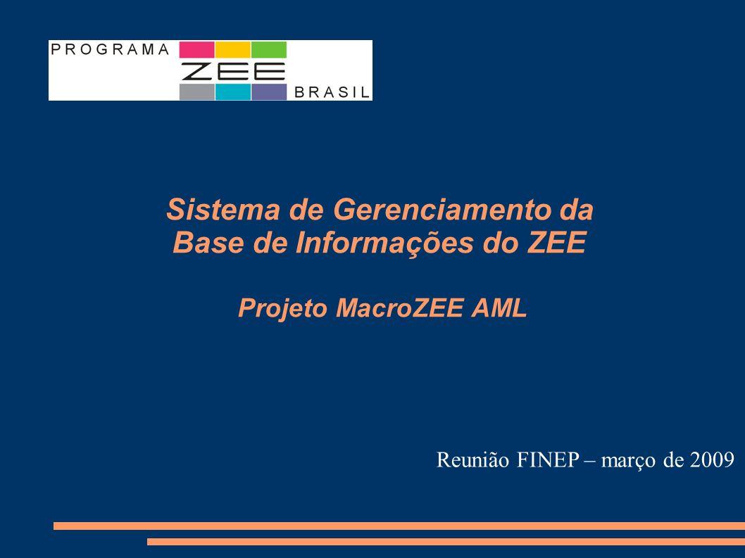 Sistema de Gerenciamento da Base de Informações do ZEE Projeto MacroZEE AML Reunião FINEP – março de 2009