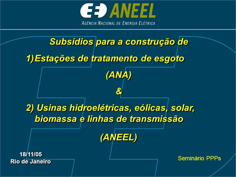 Subsídios para a construção de 1)Estações de tratamento de esgoto (ANA) & 2) Usinas hidroelétricas, eólicas, solar, biomassa e linhas de transmissão (