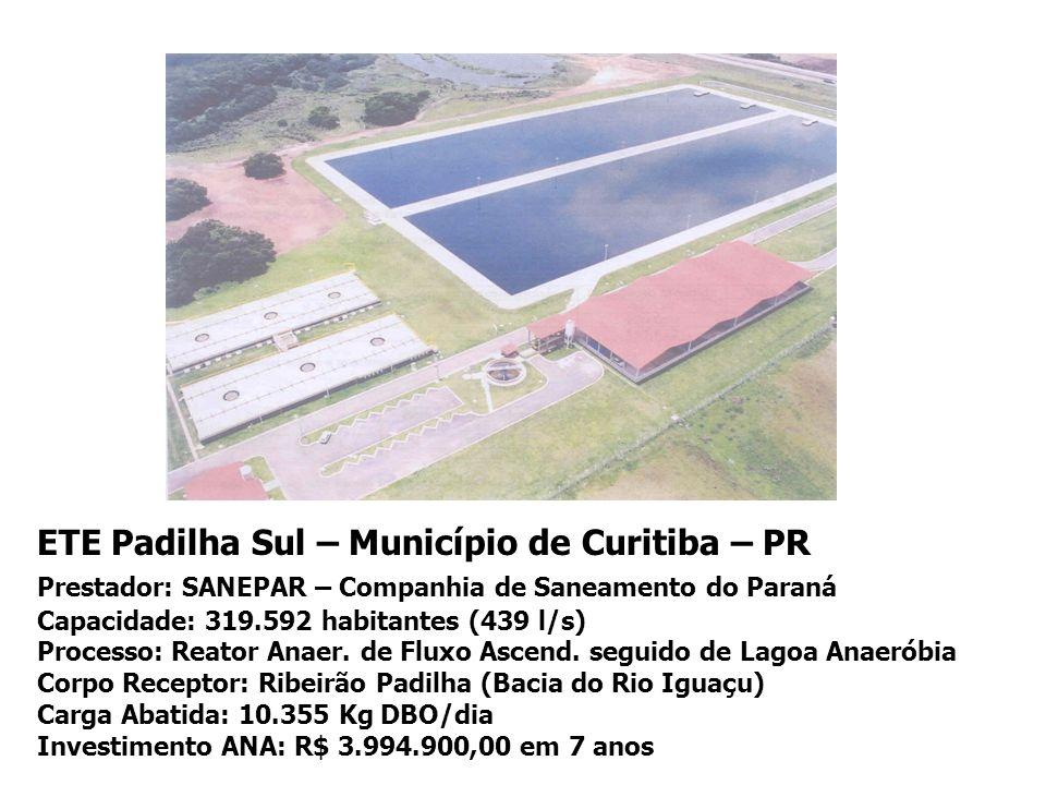 ETE Padilha Sul – Município de Curitiba – PR Prestador: SANEPAR – Companhia de Saneamento do Paraná Capacidade: 319.592 habitantes (439 l/s) Processo: