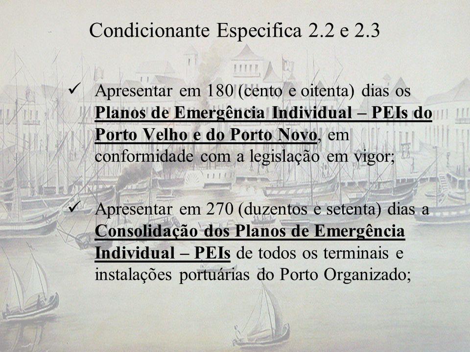 Condicionante Especifica 2.2 e 2.3 Apresentar em 180 (cento e oitenta) dias os Planos de Emergência Individual – PEIs do Porto Velho e do Porto Novo,