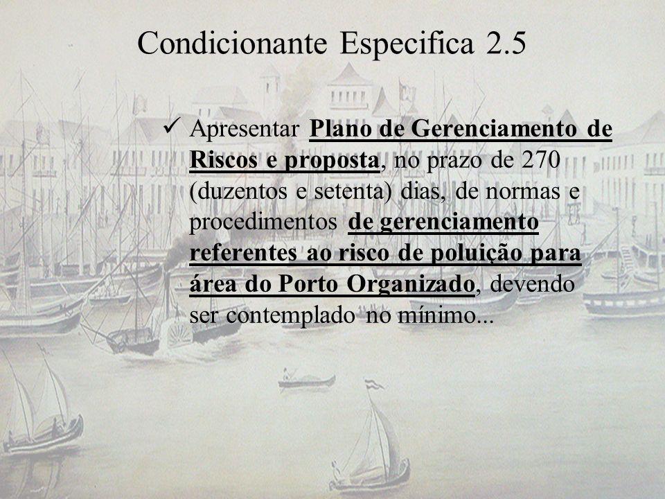 Condicionante Especifica 2.5 Apresentar Plano de Gerenciamento de Riscos e proposta, no prazo de 270 (duzentos e setenta) dias, de normas e procedimen