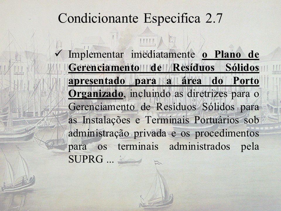Condicionante Especifica 2.7 Implementar imediatamente o Plano de Gerenciamento de Resíduos Sólidos apresentado para a área do Porto Organizado, inclu