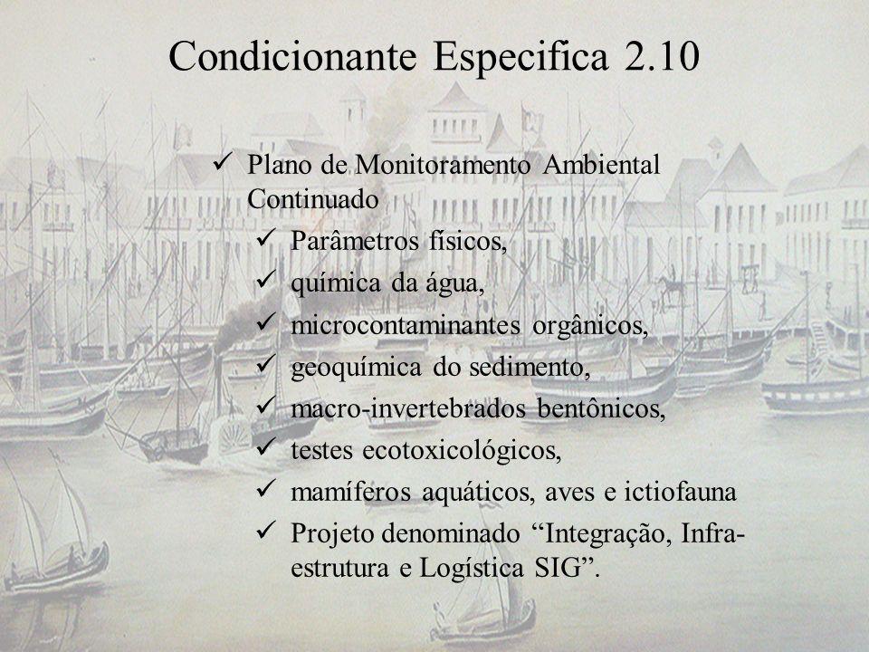 Condicionante Especifica 2.10 Plano de Monitoramento Ambiental Continuado Parâmetros físicos, química da água, microcontaminantes orgânicos, geoquímic