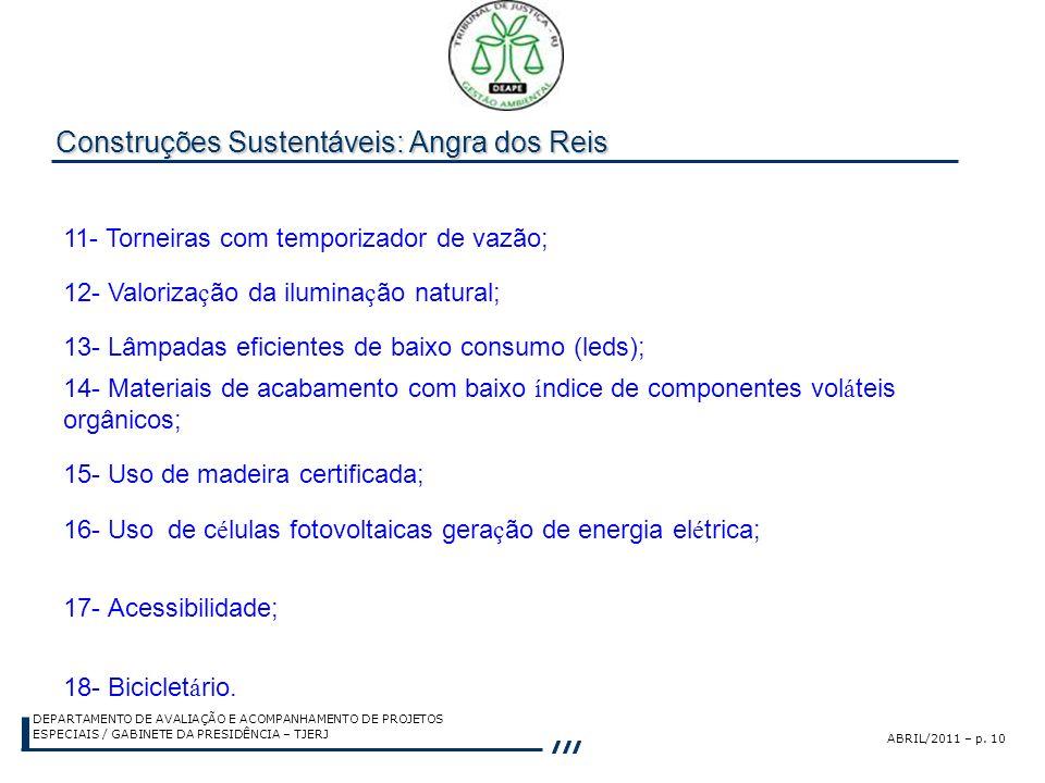 ABRIL/2011 – p. 10 DEPARTAMENTO DE AVALIAÇÃO E ACOMPANHAMENTO DE PROJETOS ESPECIAIS / GABINETE DA PRESIDÊNCIA – TJERJ Construções Sustentáveis: Angra
