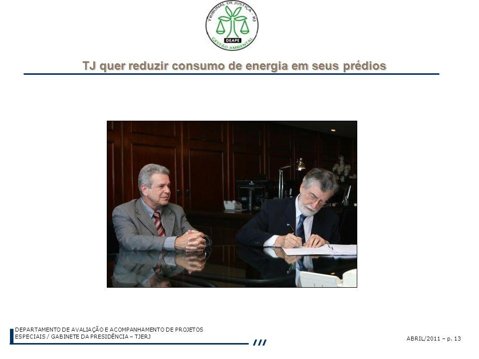 ABRIL/2011 – p. 13 DEPARTAMENTO DE AVALIAÇÃO E ACOMPANHAMENTO DE PROJETOS ESPECIAIS / GABINETE DA PRESIDÊNCIA – TJERJ TJ quer reduzir consumo de energ