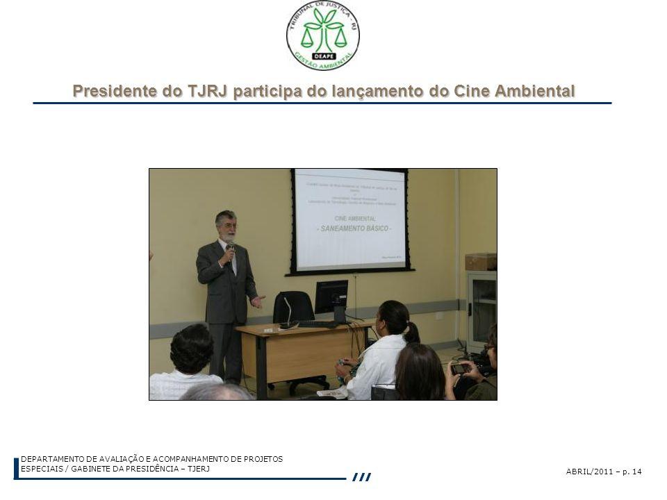 ABRIL/2011 – p. 14 DEPARTAMENTO DE AVALIAÇÃO E ACOMPANHAMENTO DE PROJETOS ESPECIAIS / GABINETE DA PRESIDÊNCIA – TJERJ Presidente do TJRJ participa do
