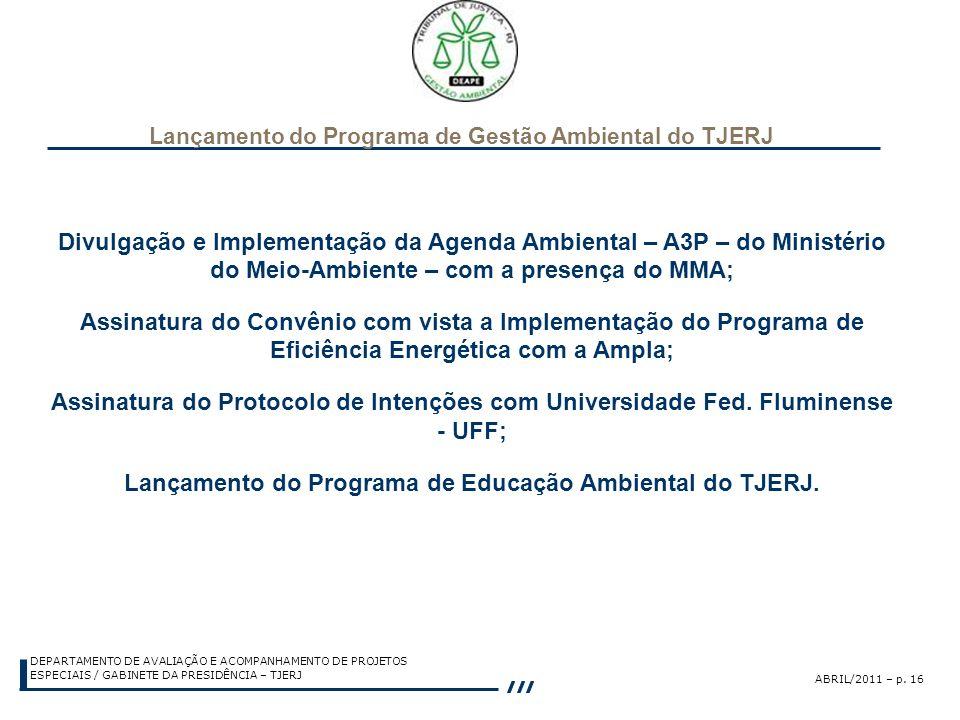 ABRIL/2011 – p. 16 DEPARTAMENTO DE AVALIAÇÃO E ACOMPANHAMENTO DE PROJETOS ESPECIAIS / GABINETE DA PRESIDÊNCIA – TJERJ Divulgação e Implementação da Ag