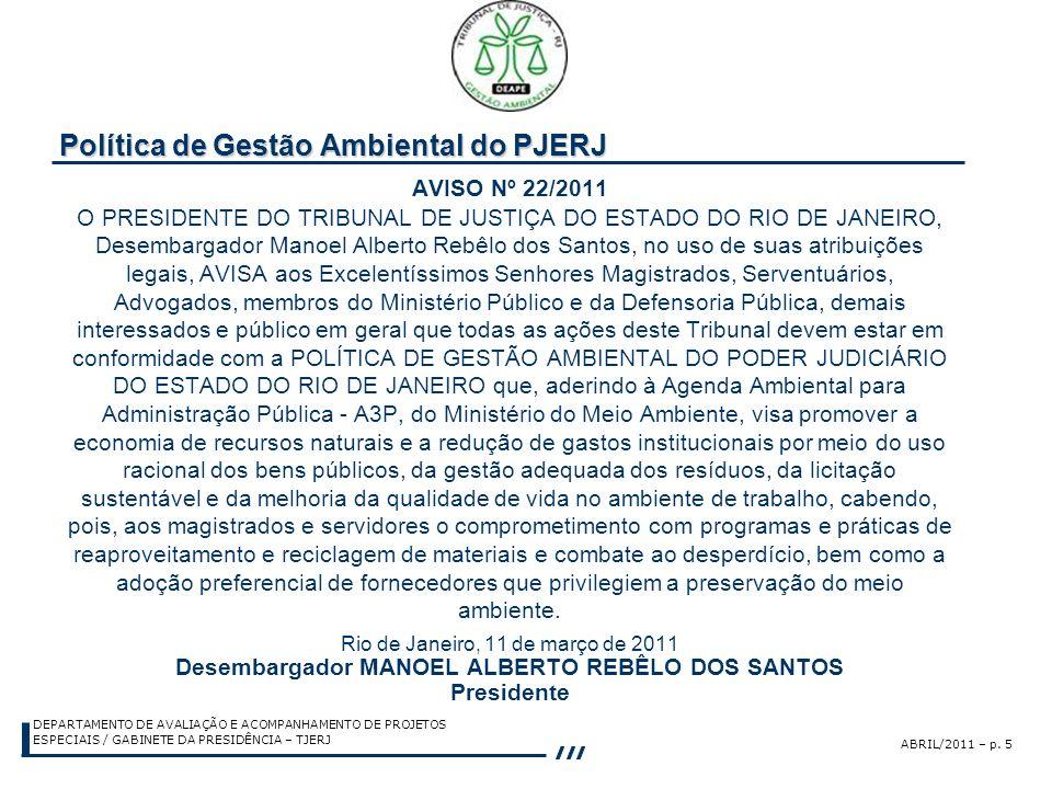 ABRIL/2011 – p. 5 DEPARTAMENTO DE AVALIAÇÃO E ACOMPANHAMENTO DE PROJETOS ESPECIAIS / GABINETE DA PRESIDÊNCIA – TJERJ Política de Gestão Ambiental do P
