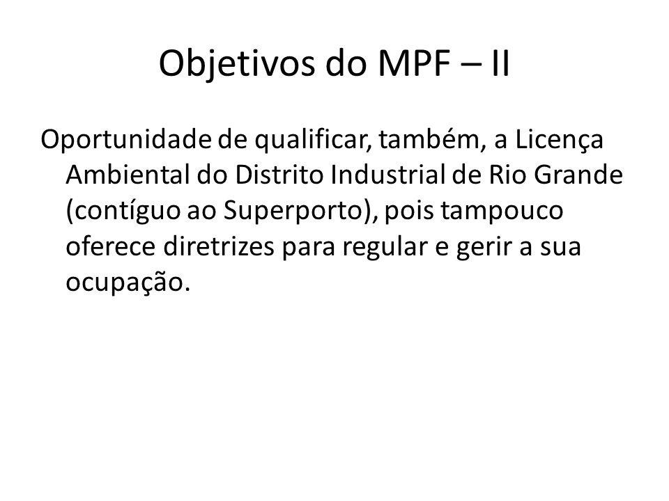 Objetivos do MPF – II Oportunidade de qualificar, também, a Licença Ambiental do Distrito Industrial de Rio Grande (contíguo ao Superporto), pois tamp