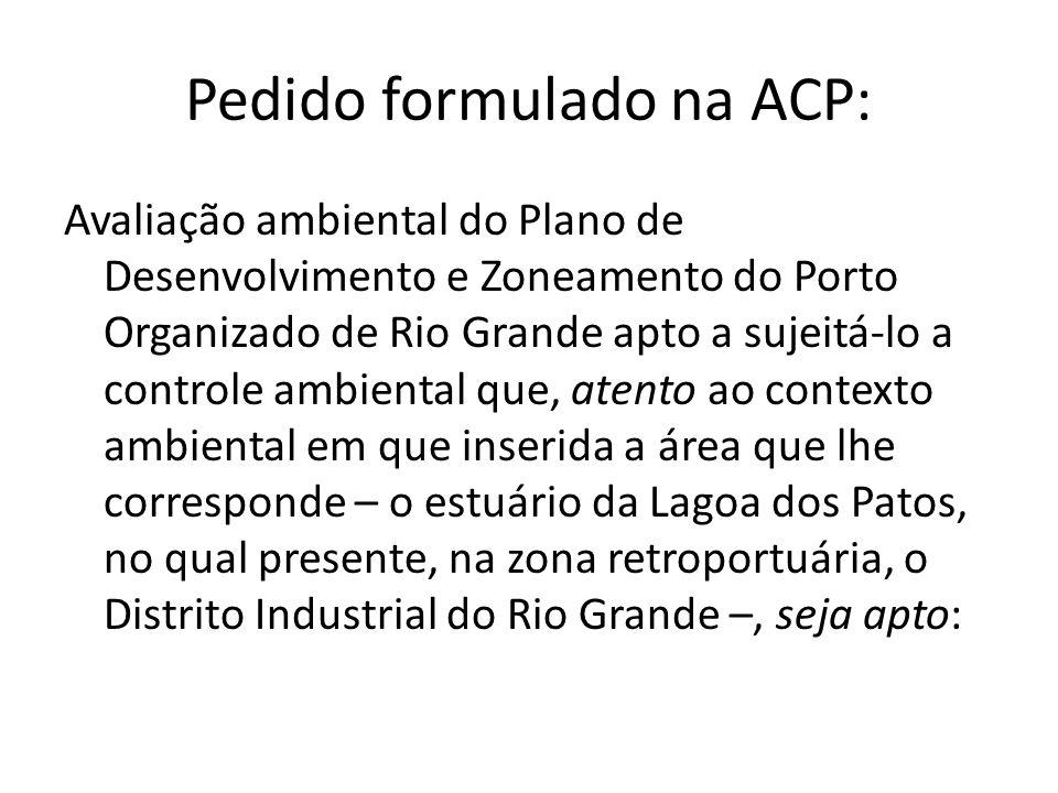 Pedido formulado na ACP: Avaliação ambiental do Plano de Desenvolvimento e Zoneamento do Porto Organizado de Rio Grande apto a sujeitá-lo a controle a