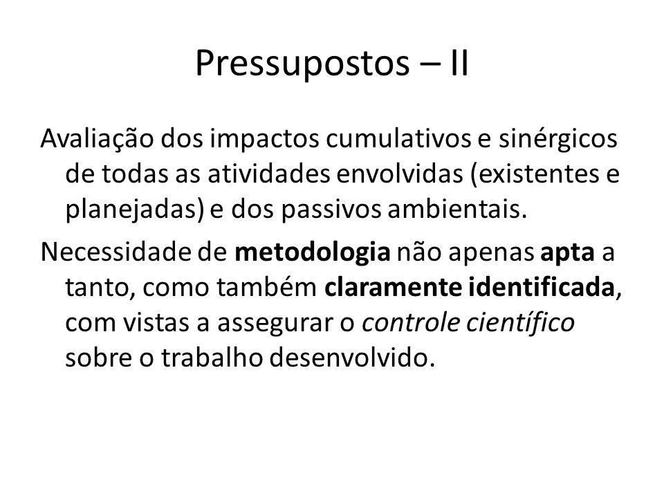 Pressupostos – II Avaliação dos impactos cumulativos e sinérgicos de todas as atividades envolvidas (existentes e planejadas) e dos passivos ambientai