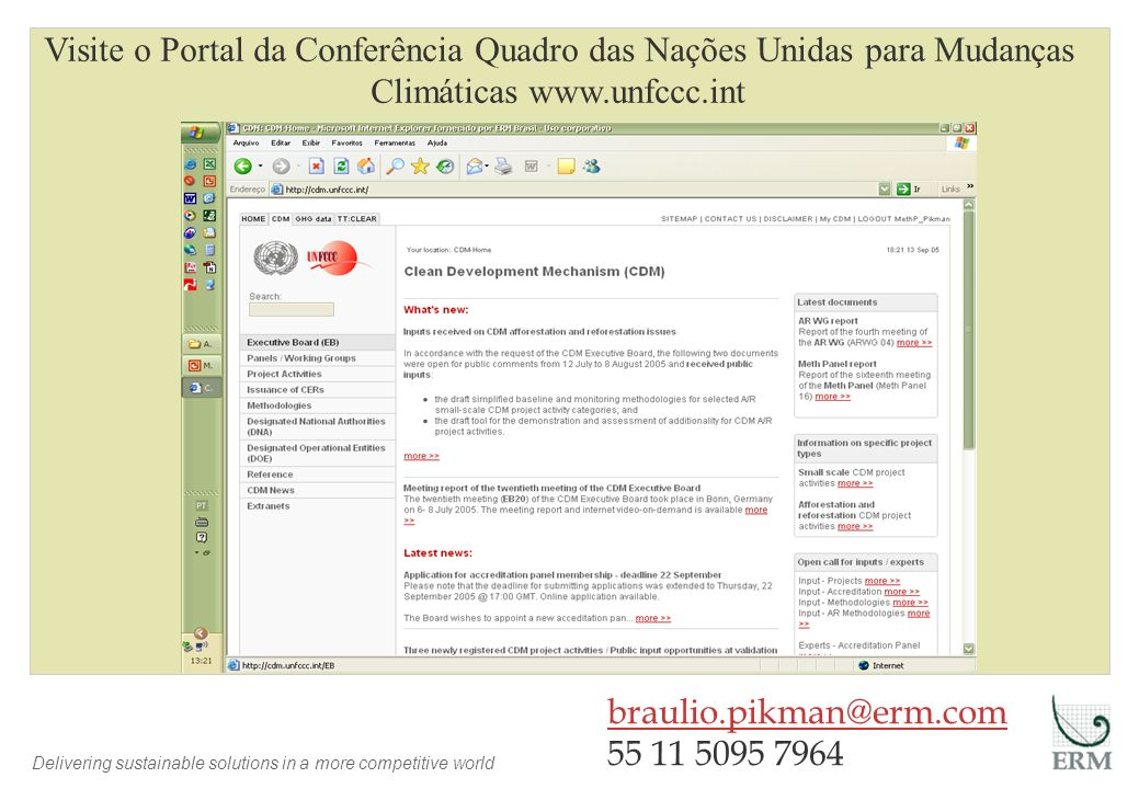 Delivering sustainable solutions in a more competitive world Visite o Portal da Conferência Quadro das Nações Unidas para Mudanças Climáticas www.unfccc.int braulio.pikman@erm.com 55 11 5095 7964