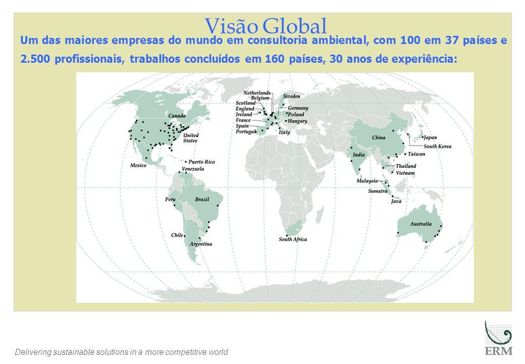 Delivering sustainable solutions in a more competitive world Visão Global Um das maiores empresas do mundo em consultoria ambiental, com 100 em 37 países e 2.500 profissionais, trabalhos concluídos em 160 países, 30 anos de experiência: