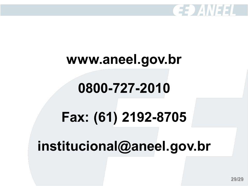 www.aneel.gov.br 0800-727-2010 Fax: (61) 2192-8705 institucional@aneel.gov.br 29/29