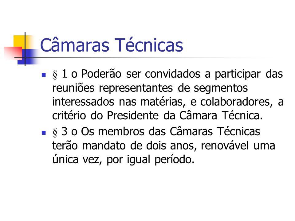 Câmaras Técnicas § 1 o Poderão ser convidados a participar das reuniões representantes de segmentos interessados nas matérias, e colaboradores, a critério do Presidente da Câmara Técnica.