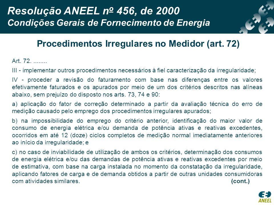 Resolução ANEEL n o 456, de 2000 Condições Gerais de Fornecimento de Energia Procedimentos Irregulares no Medidor (art. 72) Art. 72......... III - imp