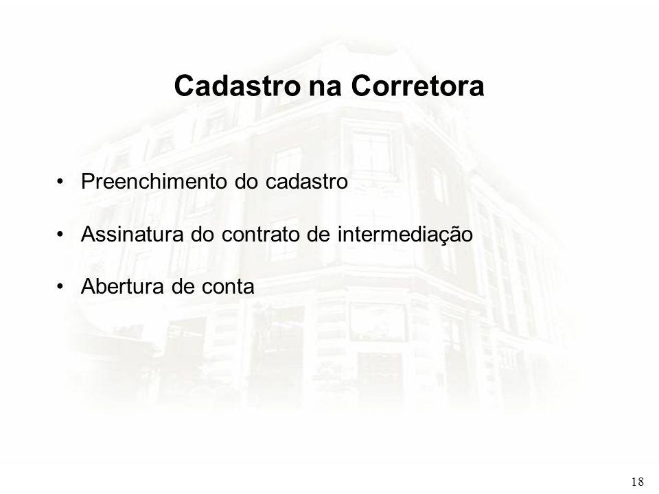 18 Cadastro na Corretora Preenchimento do cadastro Assinatura do contrato de intermediação Abertura de conta
