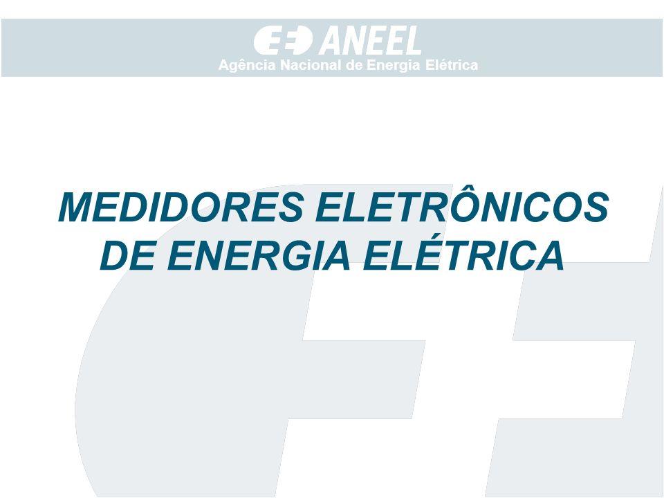 Agência Nacional de Energia Elétrica MEDIDORES ELETRÔNICOS DE ENERGIA ELÉTRICA
