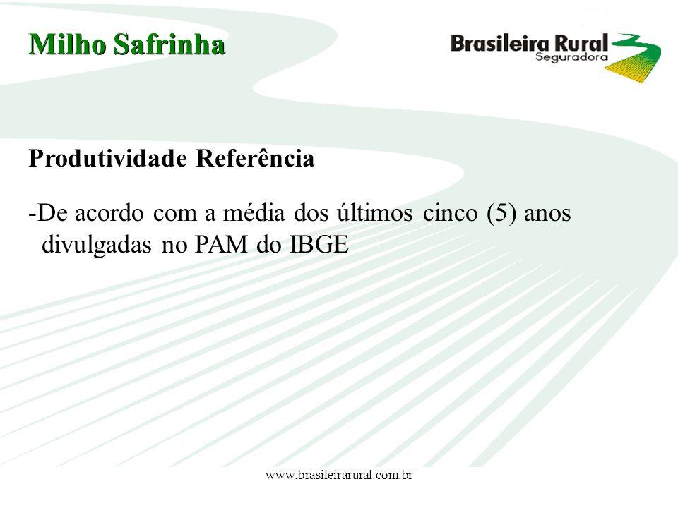 www.brasileirarural.com.br Milho Safrinha Produtividade Referência -De acordo com a média dos últimos cinco (5) anos divulgadas no PAM do IBGE