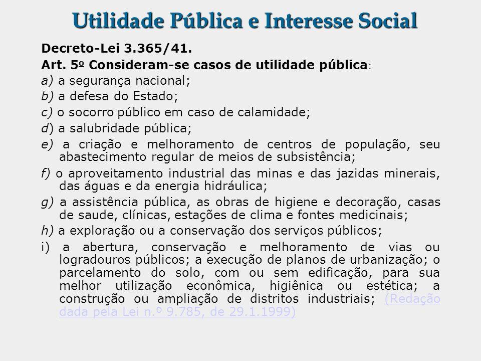 Utilidade Pública e Interesse Social Decreto-Lei 3.365/41. Art. 5 o Consideram-se casos de utilidade pública : a) a segurança nacional; b) a defesa do