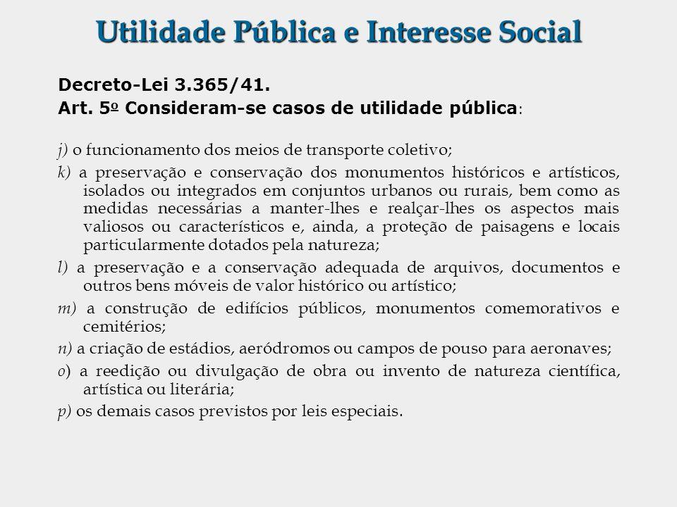 Utilidade Pública e Interesse Social Decreto-Lei 3.365/41. Art. 5 o Consideram-se casos de utilidade pública : j) o funcionamento dos meios de transpo