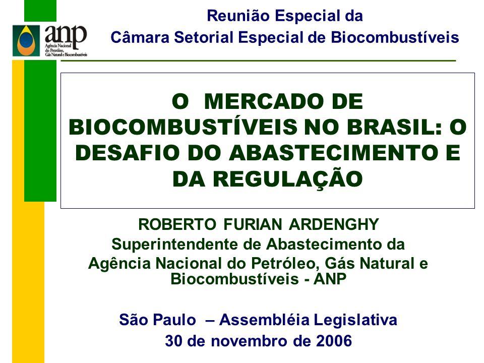 O MERCADO DE BIOCOMBUSTÍVEIS NO BRASIL: O DESAFIO DO ABASTECIMENTO E DA REGULAÇÃO ROBERTO FURIAN ARDENGHY Superintendente de Abastecimento da Agência