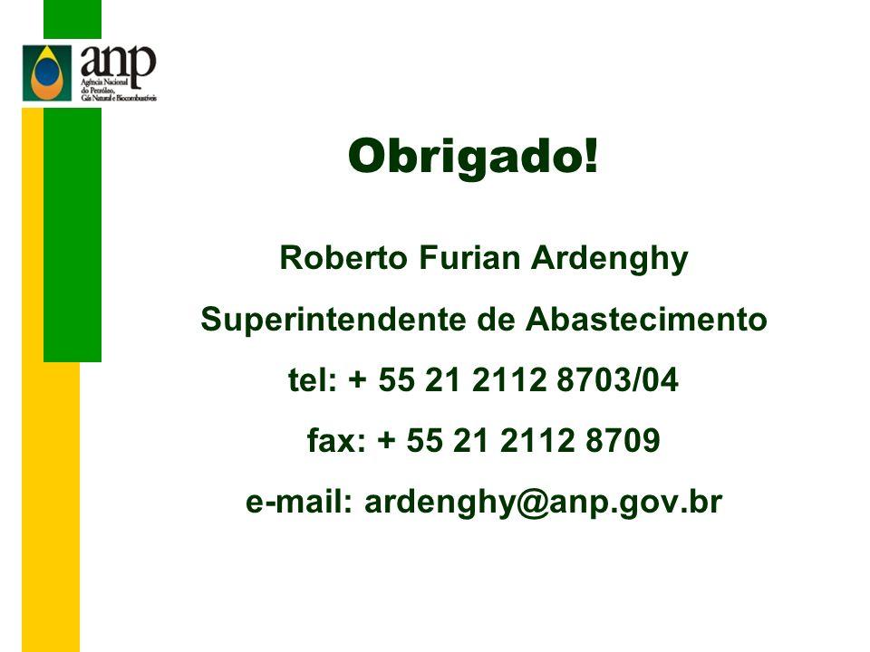 Obrigado! Roberto Furian Ardenghy Superintendente de Abastecimento tel: + 55 21 2112 8703/04 fax: + 55 21 2112 8709 e-mail: ardenghy@anp.gov.br
