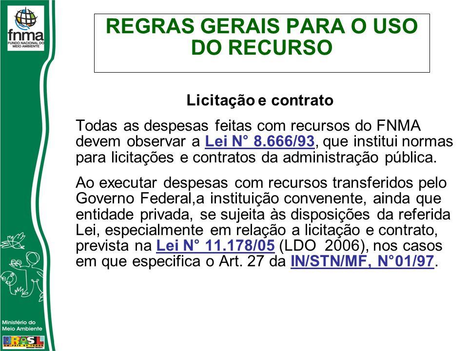 REGRAS GERAIS PARA O USO DO RECURSO Licitação e contrato Todas as despesas feitas com recursos do FNMA devem observar a Lei N° 8.666/93, que institui