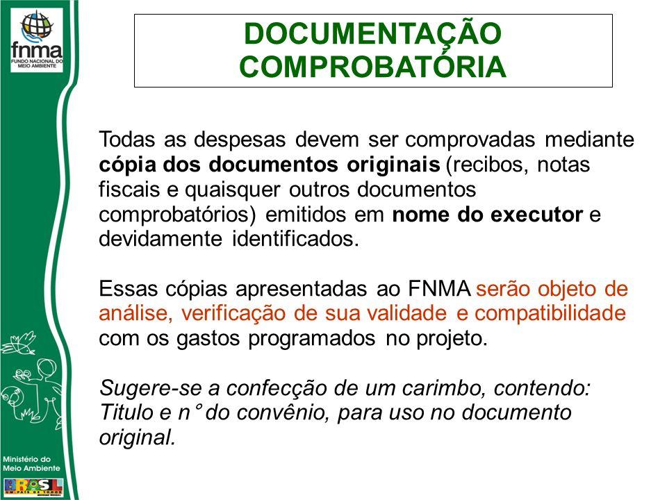 DOCUMENTAÇÃO COMPROBATÓRIA Todas as despesas devem ser comprovadas mediante cópia dos documentos originais (recibos, notas fiscais e quaisquer outros