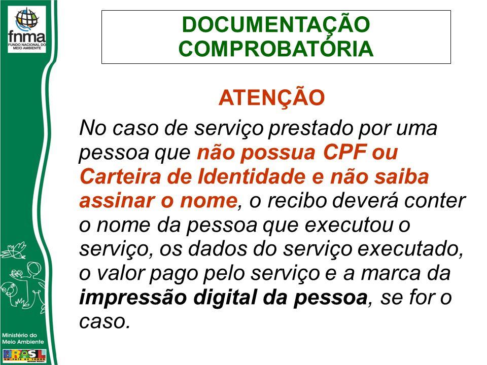 DOCUMENTAÇÃO COMPROBATÓRIA ATENÇÃO No caso de serviço prestado por uma pessoa que não possua CPF ou Carteira de Identidade e não saiba assinar o nome,